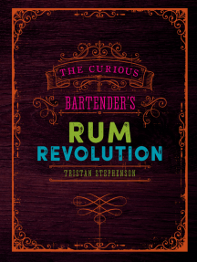 The Curious Bartender's Rum Revolution: Discover why rum is becoming the hottest spirit in the world right now with the latest and greatest offering from bestselling author and master mixologist Tristan Stephenson
