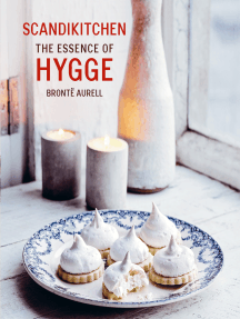 ScandiKitchen: The Essence of Hygge: Discover the essence of hygge as revealed by Brontë Aurell, Danish owner of London's ScandiKitchen