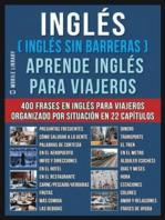 Inglés ( Inglés Sin Barreras ) Aprende Inglés Para Viajeros: Un libro en inglés practico con 400 frases esenciales en inglés conversacional para principiantes y viajeros