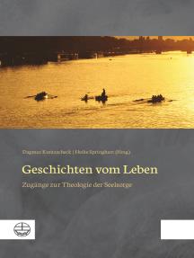 Geschichten vom Leben: Zugänge zur Theologie der Seelsorge. Festschrift für Wolfgang Drechsel