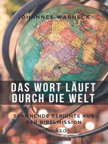 Das Wort läuft durch die Welt: Spannende Berichte aus der Bibelmission