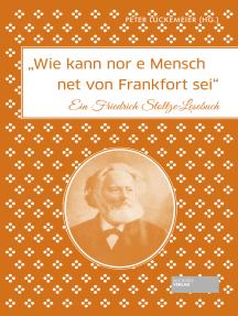 Wie kann nor e Mensch net von Frankfort sei: Ein Friedrich Stoltze-Lesebuch