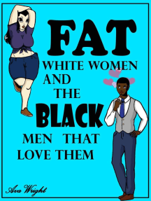 Fat White Women And The Black Men That Love Them: Fat White Women and the Black Men that Love them, #1