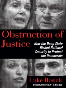 Obstruction of Justice: How the Deep State Risked National Security to Protect the Democrats