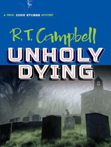 Unholy Dying: A Prof. John Stubbs Mystery