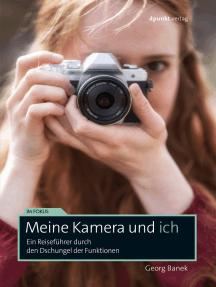 Meine Kamera und ich: Ein Reiseführer durch den Dschungel der Funktionen
