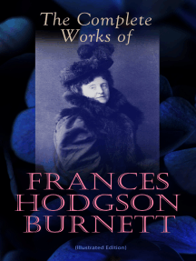 The Complete Works of Frances Hodgson Burnett (Illustrated Edition): Children's Classics, Historical Novels & Short Stories: The Secret Garden, A Little Princess, Little Lord Fauntleroy, The Lost Prince, A Lady of Quality, Queen Crosspatch's Stories, The Good Wolf…