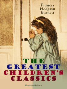 The Greatest Children's Classics (Illustrated Edition): Adventure Classics, Biographical Books, Fairy Tales, Ghost Stories & Fables: A Little Princess, Little Lord Fauntleroy, The Lost Prince, Sara Crewe, Editha's Burglar, In the Closed Room, The Good Wolf, The Cozy Lion…