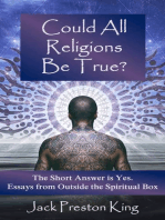 Could All Religions Be True? The Short Answer is Yes. Essays from Outside the Spiritual Box