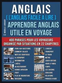 Anglais ( L'Anglais facile a lire ) - Apprendre Anglais Utile en Voyage: Un livre anglais debutant avec 400 phrases pour apprendre anglais vocabulaire pour voyageurs
