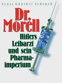 Dr. Morell. Hitlers Leibarzt und sein Pharmaimperium: Biographie