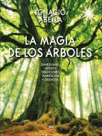 La magia de los árboles: Simbolismo, mitos, tradiciones, plantación y cuidados