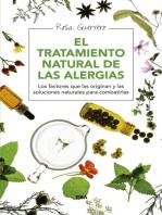 El tratamiento natural de las alergias: Los factores que las originan y las soluciones naturales para combatirlas