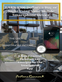 Earn $300 Dollars a Day or Night Using Your Mobile Smartphone Device: The Uber of Smartphone Income