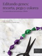 Editando genes: recorta, pega y colorea: Las maravillosas herramientas CRISPR
