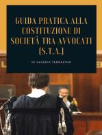 Guida teorico pratica alla costituzione di società tra avvocati (S.T.A.)