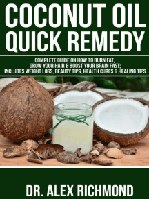 Coconut Oil Quick Remedy:: Complete Guide on How to Burn Fat, Grow Your Hair & Boost Your Brain Fast; Includes Weight Loss, Beauty Tips & Health Cures & Healing Tips