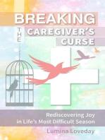 Breaking the Caregiver's Curse