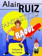 Fantastico Raoul !