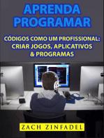 Aprenda programar códigos como um Profissional: Criar jogos, Aplicativos & Programas