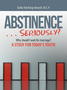 ABSTINENCE . . . Seriously?: Why Should I Wait for Marriage?: A Study for Today's Youth