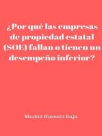 ¿Por qué las empresas de propiedad estatal (SOE) fallan o tienen un desempeño inferior?