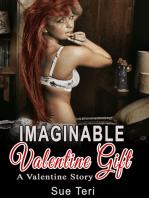Imaginable Valentine Gift