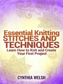 Essential Knitting Stitches and Techniques. Learn How to Knit and Create Your First Project