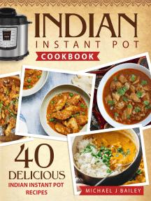 Indian Instant Pot Cookbook: 40 Delicious Indian Instant Pot Recipes