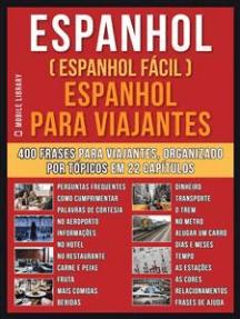 Espanhol ( Espanhol Fácil ) Espanhol Para Viajantes: Um livro espanhol português com o vocabulário essencial em espanhol - 400 frases para iniciantes em  Espanhol e viajantes