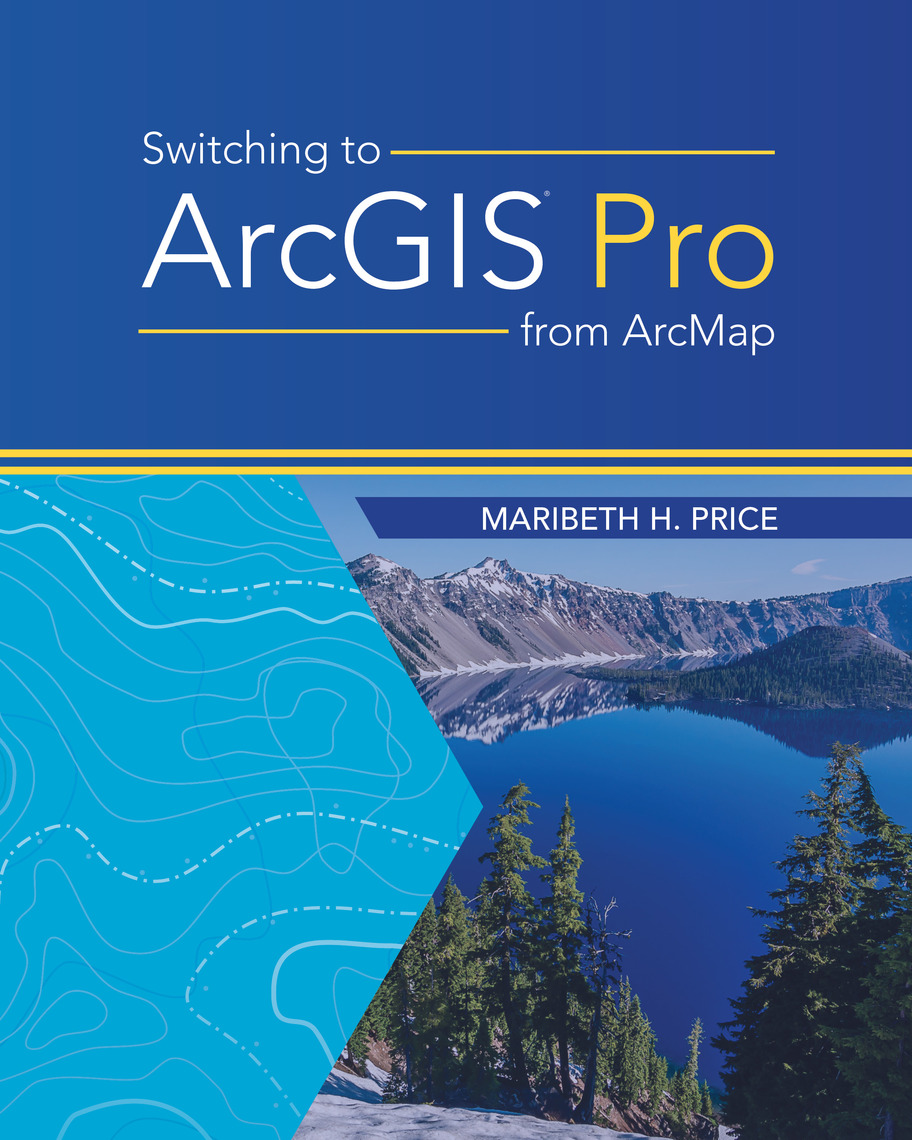 Switching to ArcGIS Pro from ArcMap by Maribeth H  Price - Read Online