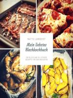 Mein liebstes Blechkochbuch - Ein Blech und 34 leckere Rezepte für den Backofen