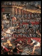 L'esercito e le guerre dell'Impero Romano d'Oriente