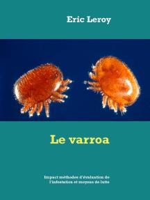 Le varroa: Impact méthodes d'évaluation de l'infestation et moyens de lutte