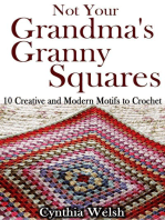 Not Your Grandma's Granny Squares. 10 Creative and Modern Motifs to Crochet