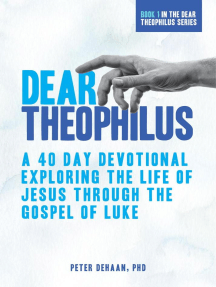 Dear Theophilus: A 40 Day Devotional Exploring the Life of Jesus through the Gospel of Luke: Dear Theophilus, #1