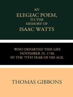 An Elegiac Poem to the Memory of the Rev. Isaac Watts