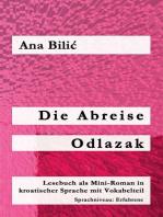 Die Abreise / Odlazak (Lesebuch als Mini-Roman in kroatischer Sprache mit Vokabelteil, B2, Erfahrene)