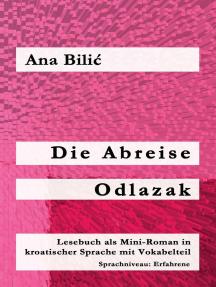 Die Abreise / Odlazak (Lesebuch als Mini-Roman in kroatischer Sprache mit Vokabelteil, B2, Erfahrene): Kroatisch-leicht.com