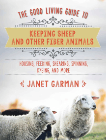 The Good Living Guide to Keeping Sheep and Other Fiber Animals: Housing, Feeding, Shearing, Spinning, Dyeing, and More