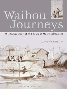 Waihou Journeys: The Archaeology of 400 years of Maori Settlement