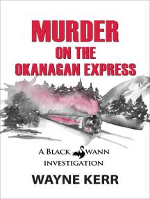 Murder on the Okanagan Express: Black Swann Investigations, #3