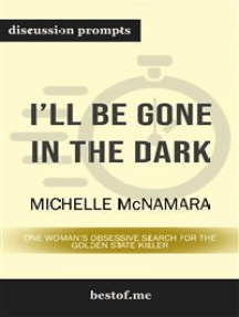 """Summary: """"I'll Be Gone in the Dark: One Woman's Obsessive Search for the Golden State Killer"""" by Michelle McNamara 