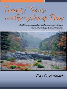 Twenty Years on Graysheep Bay: A Microcosmic Look at a Macrocosm of Human and Natural Life: Chesapeake Bay