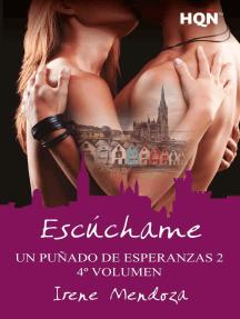 Escúchame (Un puñado de esperanzas 2 - Entrega 4): Un puñado de esperanzas 2
