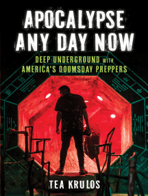 Apocalypse Any Day Now: Deep Underground with America's Doomsday Preppers