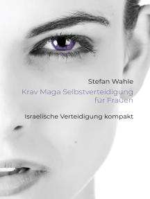 Krav Maga Selbstverteidigung für Frauen: Israelische Verteidigung kompakt