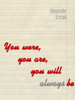 You Were, You Are, You Will Always Be