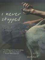 I Never Stopped