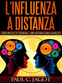 Influenza a distanza - Libro secondo corso avanzato: Corso pratico di telepsichia